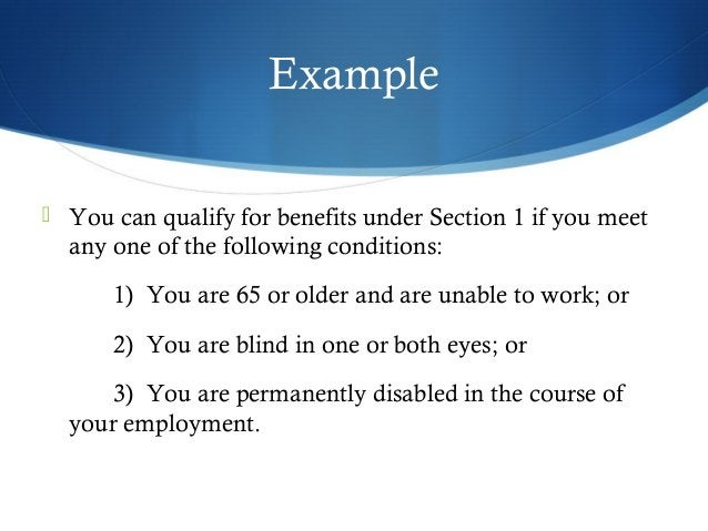 Example   You can qualify for benefits under Section 1 if you meet  any one of the following conditions:  1) You are 65 o...