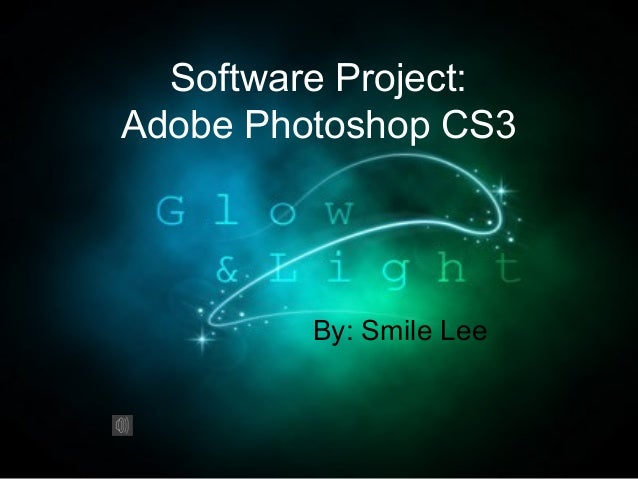 By: Smile Lee Software Project: Adobe Photoshop CS3