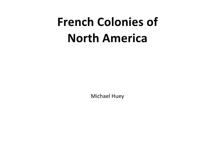French Colonies of North America Michael Huey