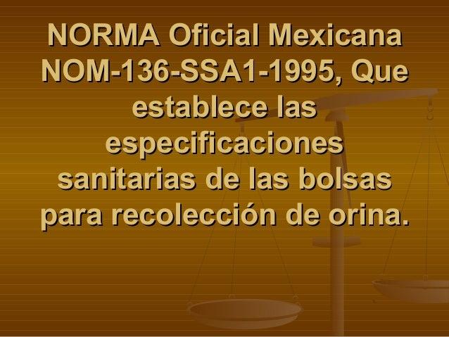 NORMA Oficial MexicanaNORMA Oficial Mexicana NOM-136-SSA1-1995, QueNOM-136-SSA1-1995, Que establece lasestablece las espec...