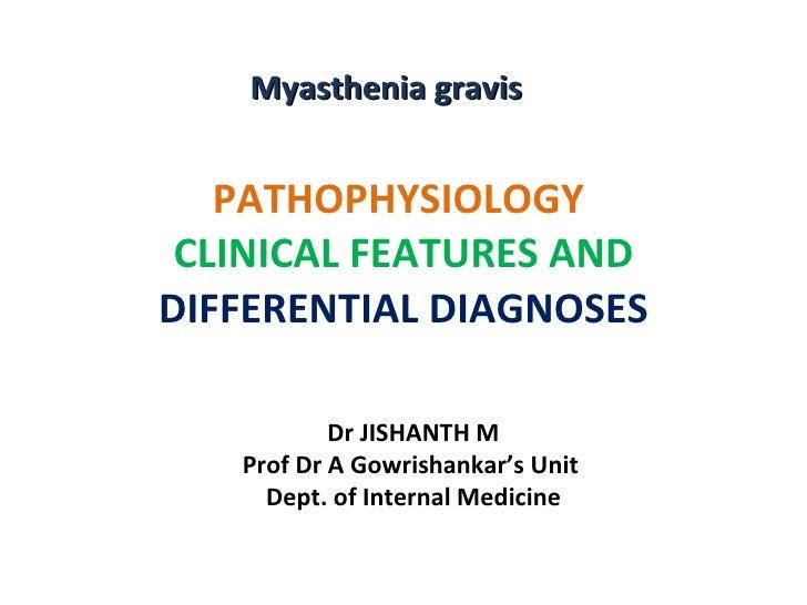 PATHOPHYSIOLOGY  CLINICAL FEATURES AND  DIFFERENTIAL DIAGNOSES Myasthenia gravis  Dr JISHANTH M Prof Dr A Gowrishankar's U...
