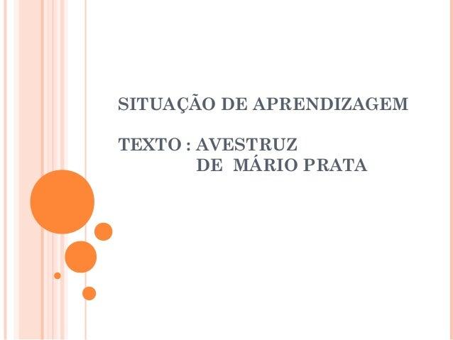 SITUAÇÃO DE APRENDIZAGEMTEXTO : AVESTRUZDE MÁRIO PRATA