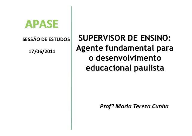 APASESESSÃO DE ESTUDOS   SUPERVISOR DE ENSINO:  17/06/2011        Agente fundamental para                       o desenvol...