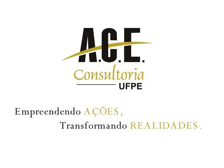 Empreendendo   AÇÕES, Transformando   REALIDADES.