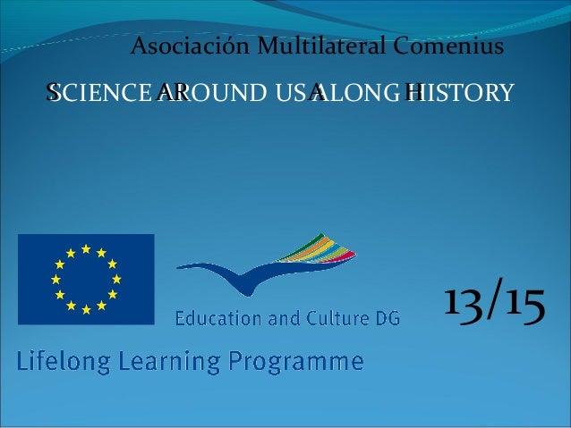 Asociación Multilateral Comenius S SCIENCE AR AROUND US A ALONG H HISTORY  13/15