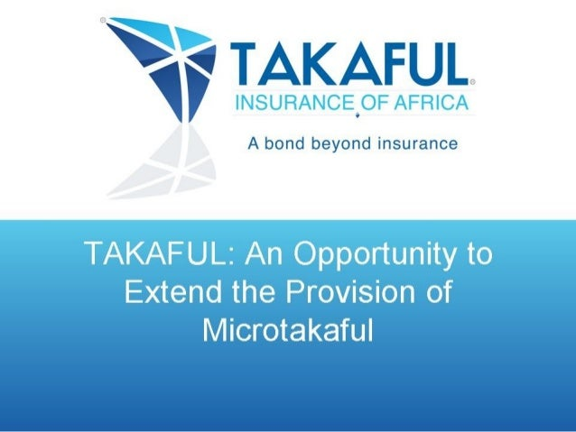 TAKAFUL: An Opportunity to  Extend the Provision of       Microtakaful