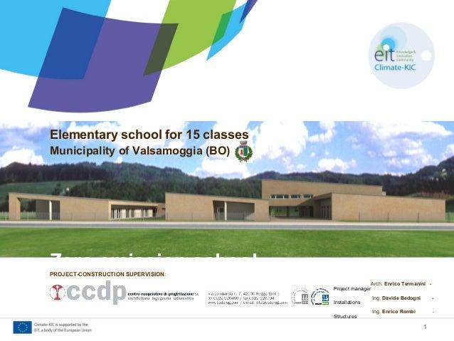 Elementary school for 15 classes Municipality of Valsamoggia (BO) Zero emission school 1 Arch. Enrico Termanini - Project ...