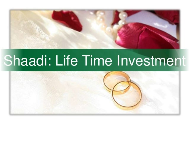 Shaadi: Life Time Investment