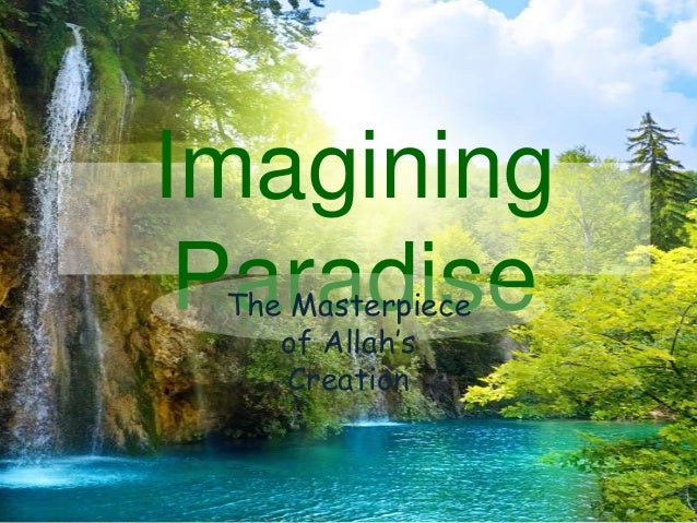 Imagining Paradise The Masterpiece    of Allah's     Creation