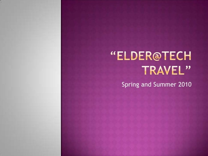 """Elder@Tech Travel""         <br />Spring and Summer 2010<br />"