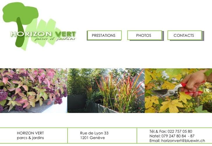 PRESTATIONS PHOTOS CONTACTS HORIZON VERT parcs & jardins Rue de Lyon 33 1201 Genève Tél.& Fax: 022 757 05 80 Natel: 079 24...