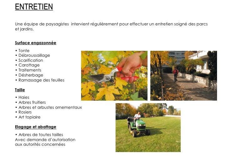 Une équipe de paysagistes  intervient régulièrement pour effectuer un entretien soigné des parcs et jardins. Surface engaz...