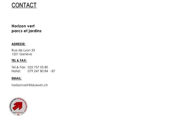 Horizon vert parcs et jardins ADRESSE: Rue de Lyon 33 1201 Genève TEL & FAX: Tél.& Fax: 022 757 05 80 Natel:  079 247 80 8...