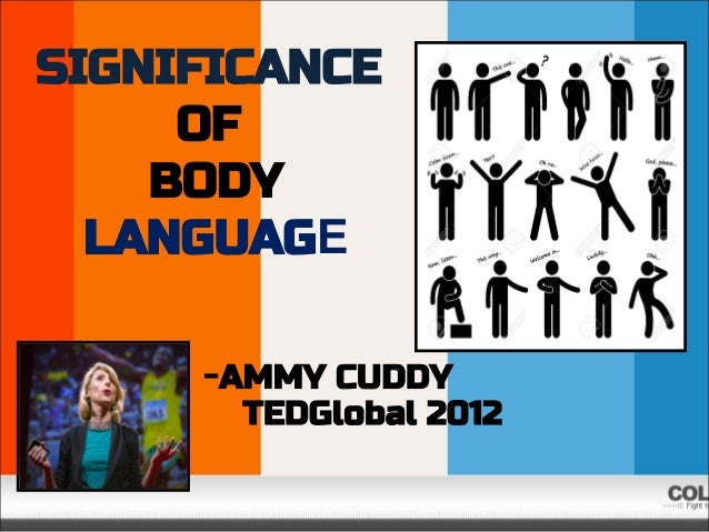 SIGNIFICANCE OF BODY LANGUAGE -AMMY CUDDY TEDGlobal 2012