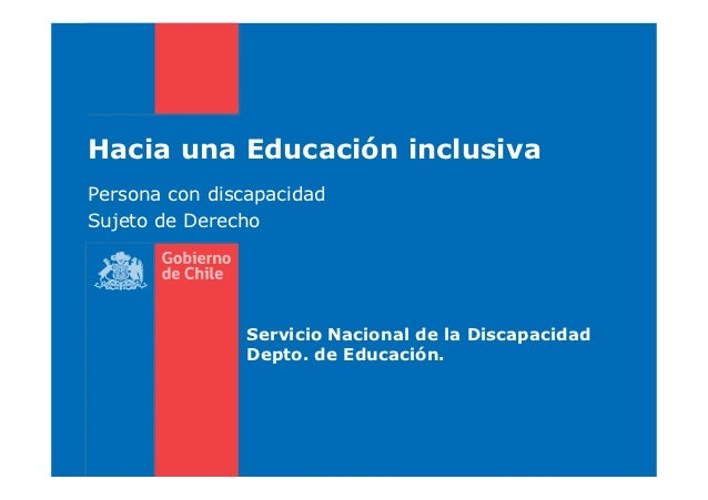 Hacia una Educación inclusivaPersona con discapacidadSujeto de Derecho                Servicio Nacional de la Discapacidad...