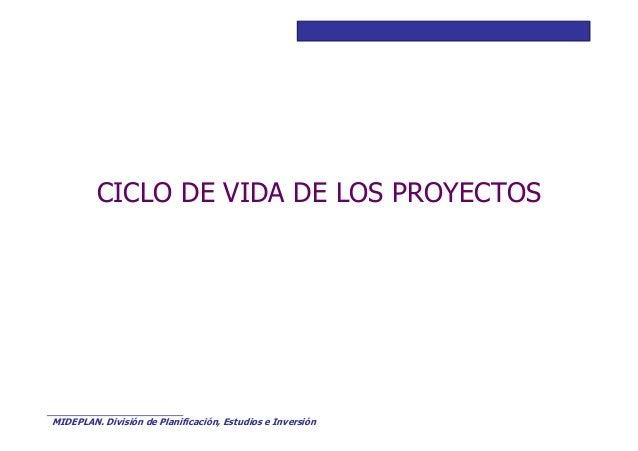 Curso Básico de Preparación y Evaluación Social de Proyectos  CICLO DE VIDA DE LOS PROYECTOS  MIDEPLAN. División de Planif...