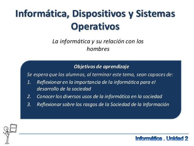 Informática, Dispositivos y Sistemas             Operativos             La informática y su relación con los              ...