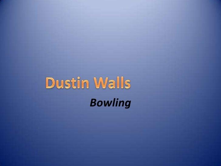 Bowling<br />Dustin Walls<br />