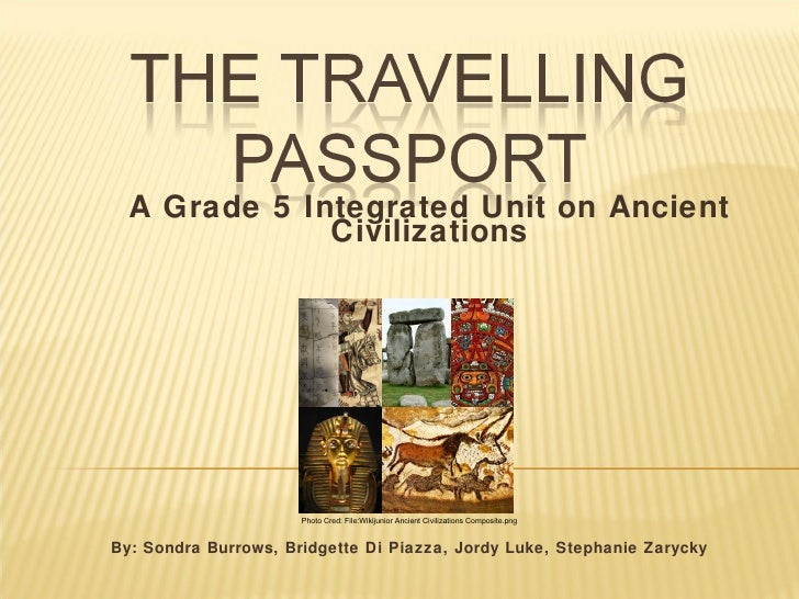 A Grade 5 Integrated Unit on Ancient Civilizations                               By: Sondra ...