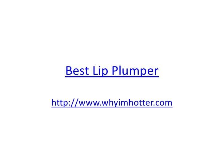 Best Lip Plumperhttp://www.whyimhotter.com