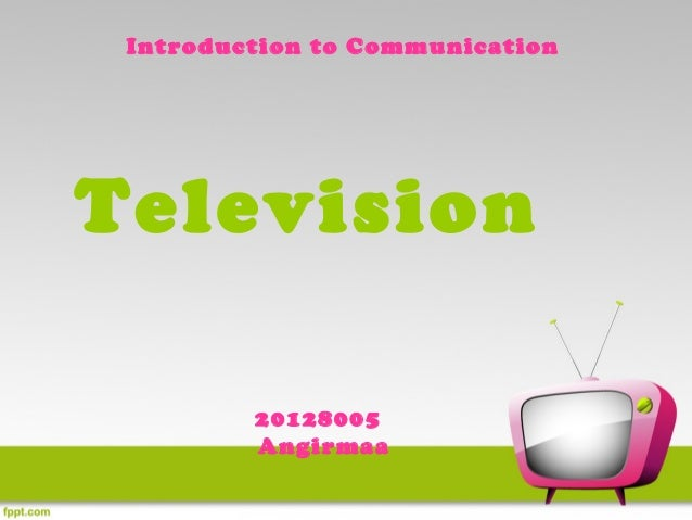 Introduction to CommunicationTelevision         20128005         Angirmaa