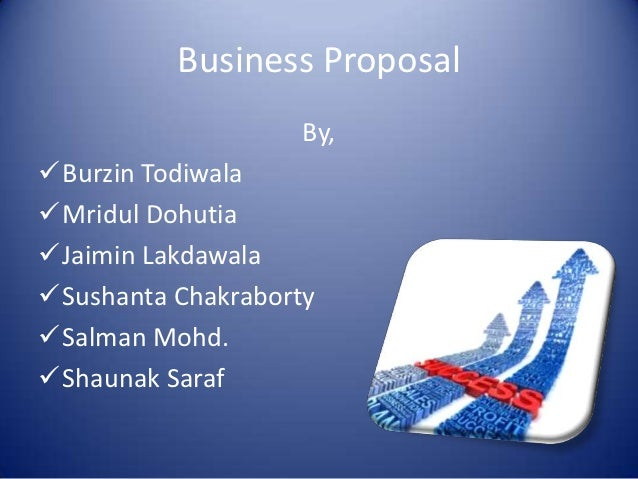 Business Proposal By, Burzin Todiwala Mridul Dohutia Jaimin ...