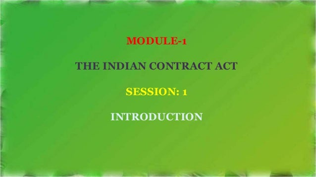 MODULE-1 THE INDIAN CONTRACT ACT SESSION: 1 INTRODUCTION