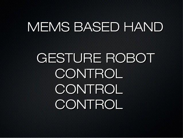 MEMS BASED HANDMEMS BASED HAND GESTURE ROBOTGESTURE ROBOT CONTROLCONTROL CONTROLCONTROL CONTROLCONTROL