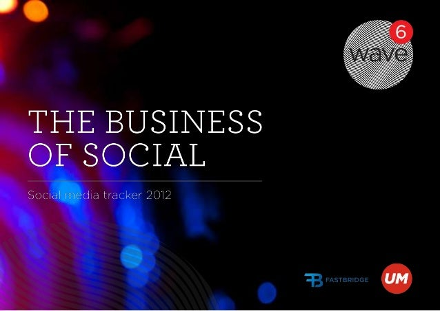 The business of social | Social media tracker 2012 Contents • Executive summary • What is Wave? • The continuing story of ...