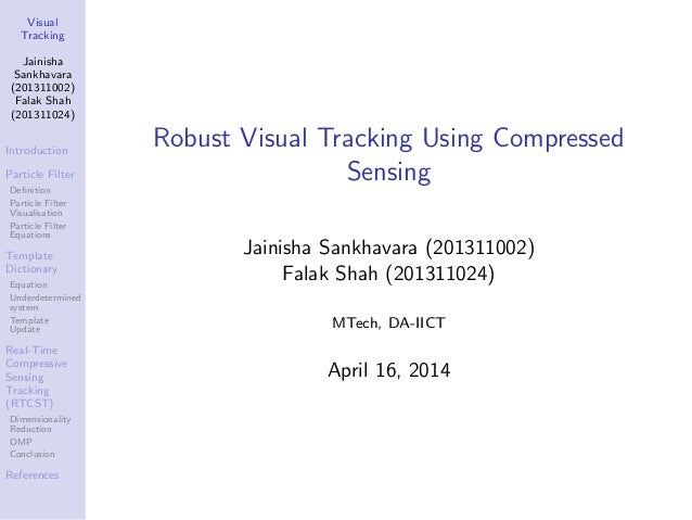 Visual Tracking Jainisha Sankhavara (201311002) Falak Shah (201311024) Introduction Particle Filter Definition Particle Fil...