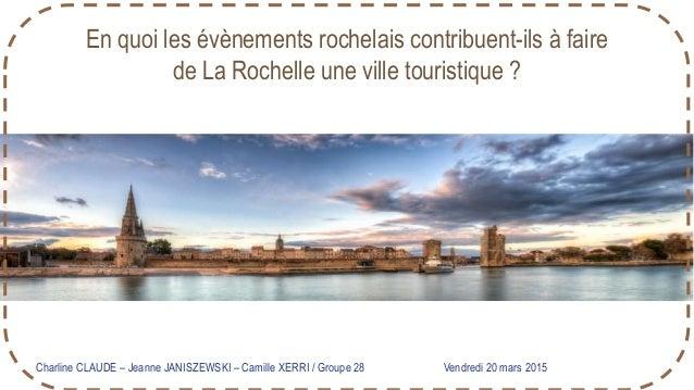 En quoi les évènements rochelais contribuent-ils à faire de La Rochelle une ville touristique ? Charline CLAUDE – Jeanne J...