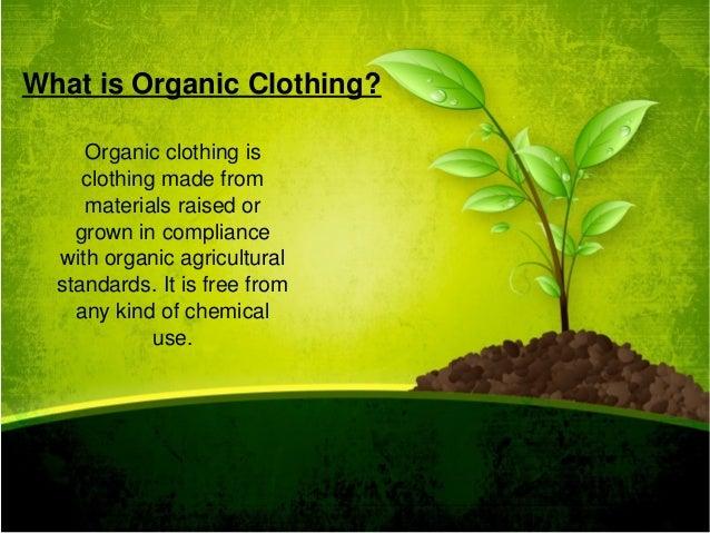 WhatisOrganicClothing? Organicclothingis clothingmadefrom materialsraisedor grownincompliance withorganic...
