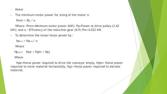 o Motor  The minimum motor power for sizing of the motor is Pmin = Pp / η Where: Pmin=Minimum motor power (kW); Pp=Power ...