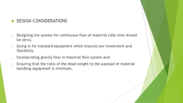  DESIGN CONSIDERATIONS o Designing the system for continuous flow of material (idle time should be zero). o Going in for ...