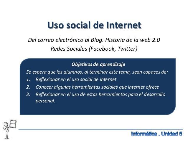 Uso social de InternetDel correo electrónico al Blog. Historia de la web 2.0         Redes Sociales (Facebook, Twitter)   ...
