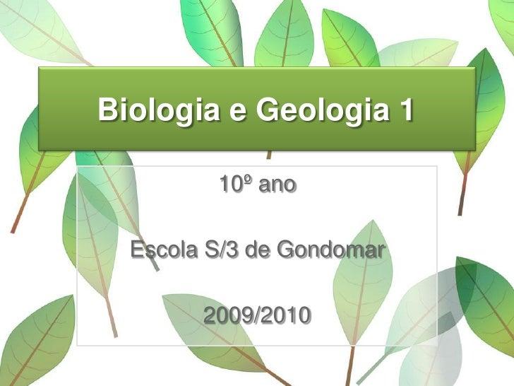 Biologia e Geologia 1           10º ano    Escola S/3 de Gondomar          2009/2010