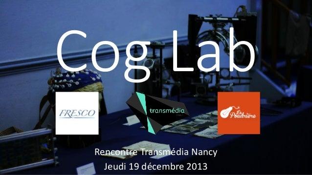 Cog Lab Rencontre Transmédia Nancy Jeudi 19 décembre 2013