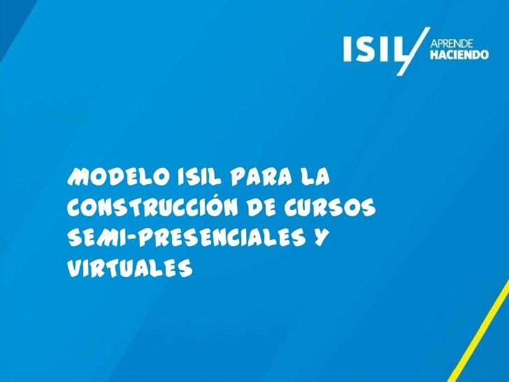TITULO   MODELO ISIL PARA LA   CONSTRUCCIÓN DE CURSOS   SEMI-PRESENCIALES Y   VIRTUALES