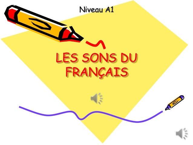 Niveau A1 LES SONS DU FRANÇAIS