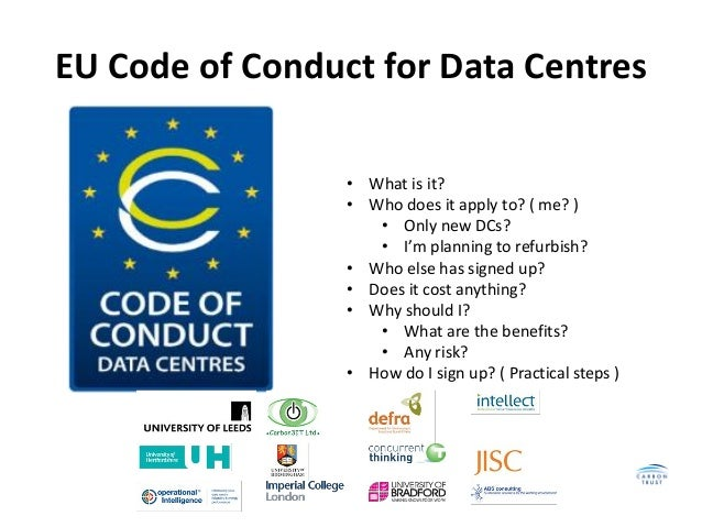 EU Code of Conduct for Data Centres                 • What is it?                 • Who does it apply to? ( me? )         ...