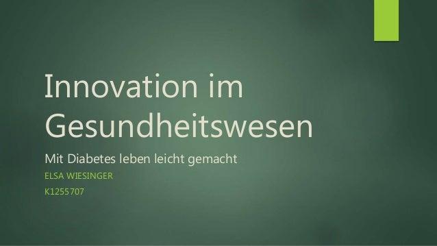 Innovation im Gesundheitswesen Mit Diabetes leben leicht gemacht ELSA WIESINGER K1255707