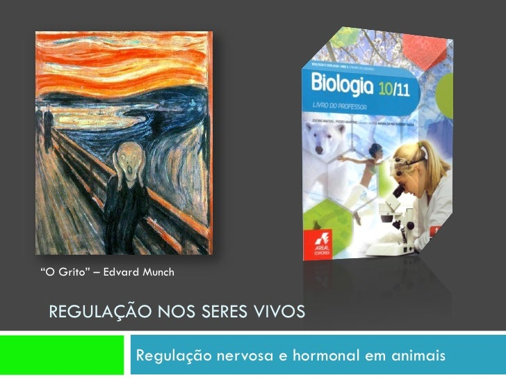"""""""O Grito"""" – Edvard Munch    REGULAÇÃO NOS SERES VIVOS                   Regulação nervosa e hormonal em animais"""