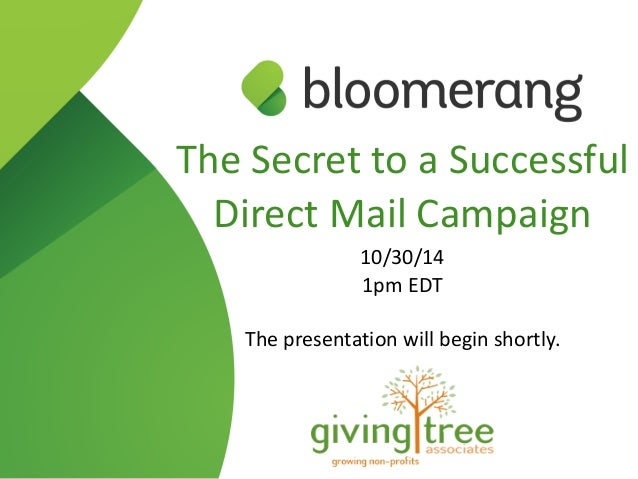 The Secret to a Successful  Direct Mail Campaign  10/30/14  1pm EDT  The presentation will begin shortly.