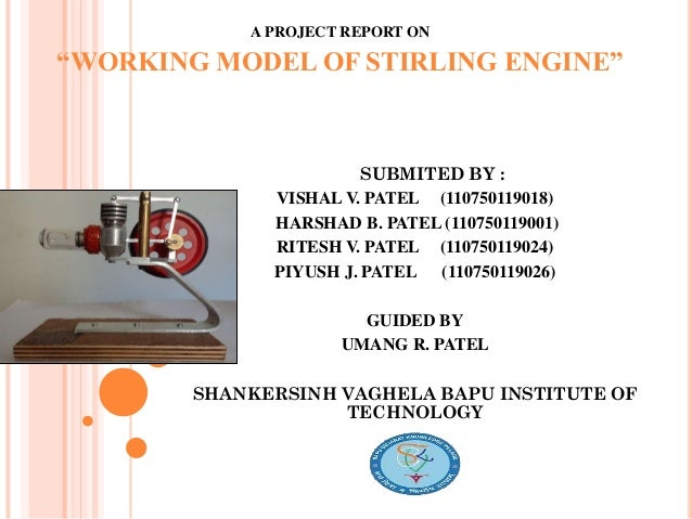 "A PROJECT REPORT ON ""WORKING MODEL OF STIRLING ENGINE"" SUBMITED BY : VISHAL V. PATEL (110750119018) HARSHAD B. PATEL (1107..."