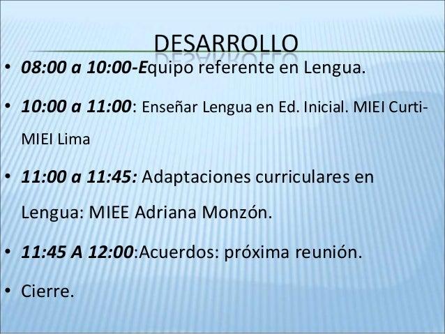 • 08:00 a 10:00-Equipo referente en Lengua. • 10:00 a 11:00: Enseñar Lengua en Ed. Inicial. MIEI Curti- MIEI Lima • 11:00 ...