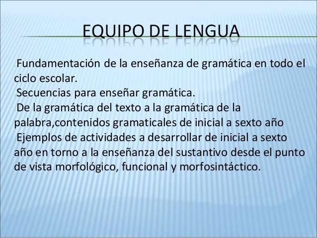✕Fundamentación de la enseñanza de gramática en todo el ciclo escolar. ✕Secuencias para enseñar gramática. ✕De la gramátic...