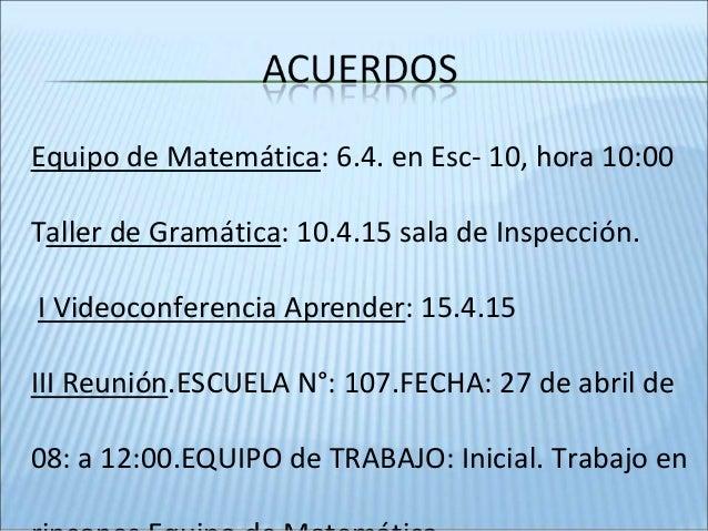 Equipo de Matemática: 6.4. en Esc- 10, hora 10:00 Taller de Gramática: 10.4.15 sala de Inspección. I Videoconferencia Apre...