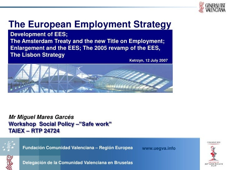 The European Employment Strategy Development of EES; The Amsterdam Treaty and the new Title on Employment; Enlargement and...