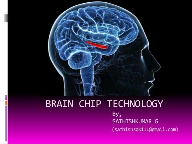 BRAIN CHIP TECHNOLOGY By, SATHISHKUMAR G (sathishsak111@gmail.com)