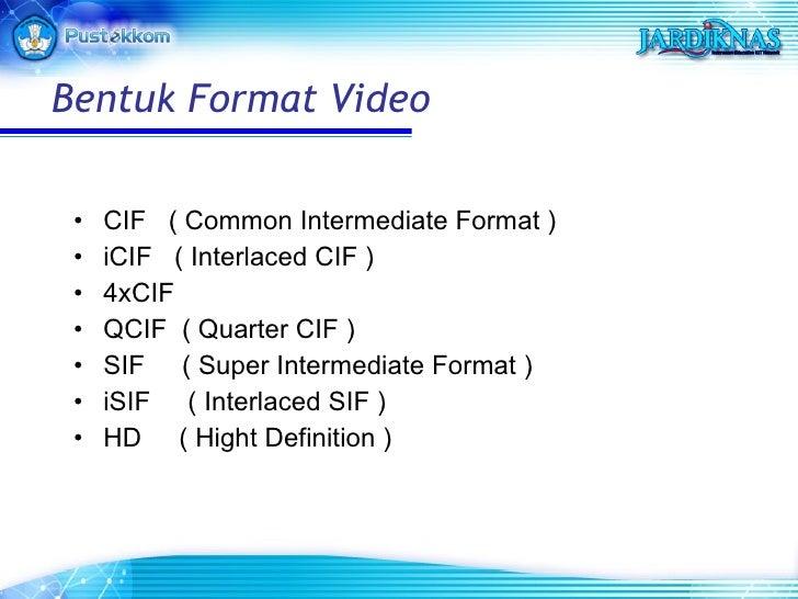 <ul><li>CIF  ( Common Intermediate Format ) </li></ul><ul><li>iCIF  ( Interlaced CIF ) </li></ul><ul><li>4xCIF </li></ul><...